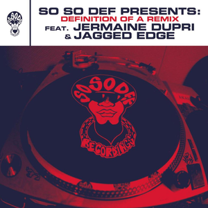 So So Def presents: Definition of a Remix feat. Jermaine Dupri and Jagged Edge (This Is The Remix) (Explicit Version)