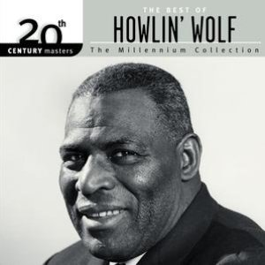 20th Century Masters: The Millennium Collection: The Best Of Howlin' Wolf