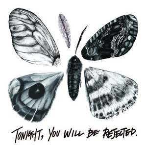 Tonight, you will be rejected