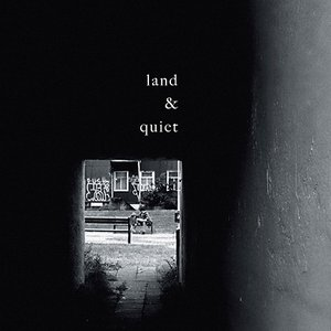 land & quiet