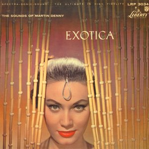Exotica: The Sounds of Martin Denny / Exotica, Volume II: The Exciting Sounds of Martin Denny