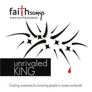 Faithsongs: Unrivaled King