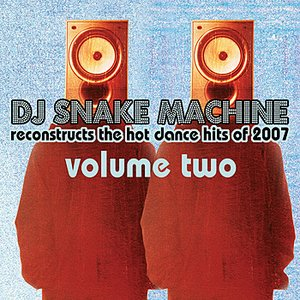 DJ Snake Machine Reconstructs the Hot Dance Hits of 2007 Volume 2