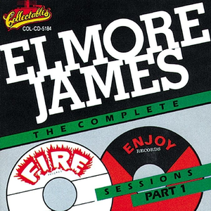 Elmore James - The Complete Fire and Enjoy Sessions Part 1 - Zortam Music