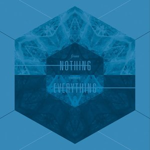 From Nothing Comes Everything