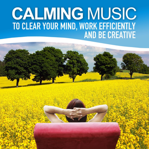 Calming Music to Clear Your Mind, Work Efficiently and Be Creative (Relaxing Soundscapes for Self-Healing, Music Therapy)