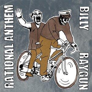 Rational Anthem / Billy Raygun