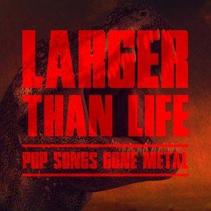 Larger Than Life: Pop Songs Gone Metal