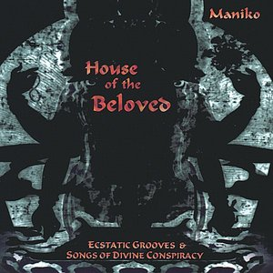 House Of The Beloved - Ecstatic Grooves & Songs Of Divine Conspiracy