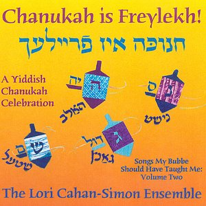Chanukah is Freylekh! A Yiddish Chanukah Celebration. Songs My Bubbe Should Have Taught Me: Volume Two