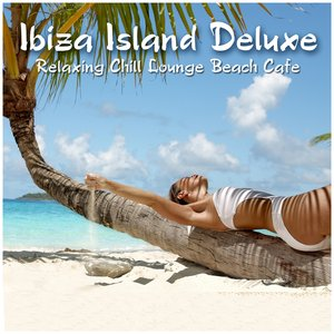 Ibiza Island Deluxe - Special Edition (Relaxing Chill Lounge Beach Cafe)