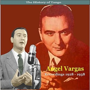 The History of Tango / Angel Vargas / Recordings 1928 - 1938