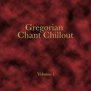 Gregorian Chant Chillout - Volume One
