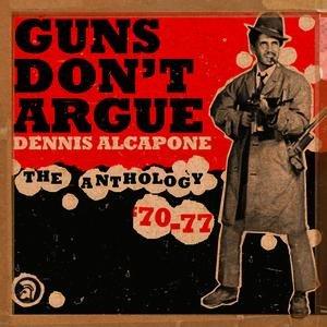 Guns Don't Argue - The Anthology 1970-77