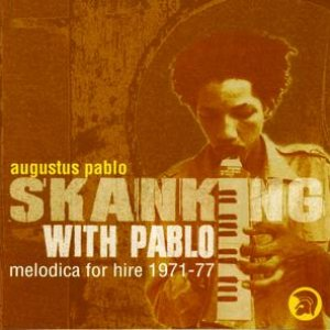Skanking With Pablo 1971-77