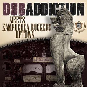 Dub Addiction Meets Kampuchea Rockers Uptown