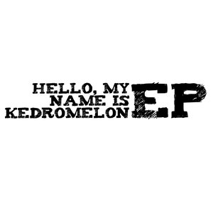 Hello, My Name is Kedromelon EP