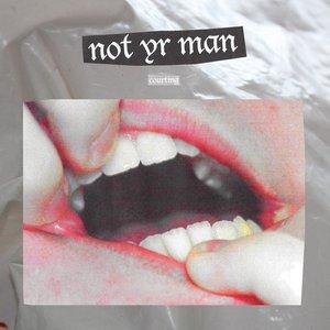 Not Yr Man