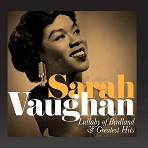 Sarah Vaughan: Lullaby of Birdland and Greatest Hits