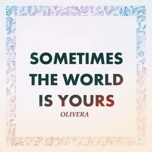 Sometimes The World Is Yours