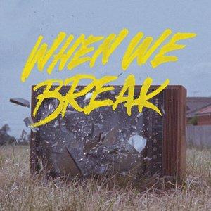 When We Break - Single