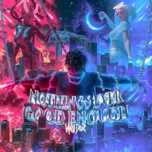 nothings ever good enough
