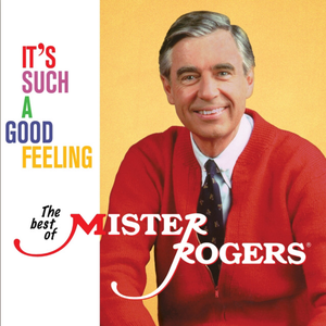 Poster for It's Such a Good Feeling: The Best of Mister Rogers by Mister Rogers
