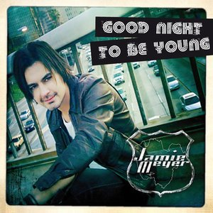 Good Night To Be Young Jamie Meyer