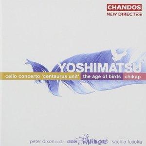 Yoshimatsu: Cello Concerto / The Age of Birds / Chikap