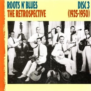 Roots 'N' Blues/The Retrospective 1925-1950