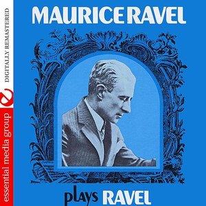 Maurice Ravel Plays Ravel (Digitally Remastered)