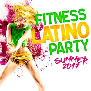 Fitness Latino Party Summer 2017 [Explicit]