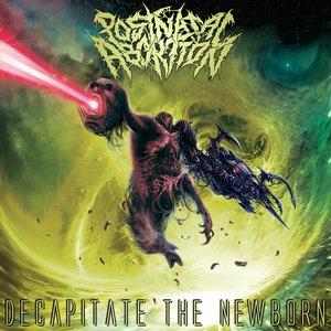 Decapitate The Newborn