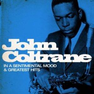 John Coltrane : In a Sentimental Mood and Greatest Hits