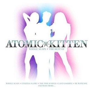 Whole Again - The Best Of Atomic Kitten