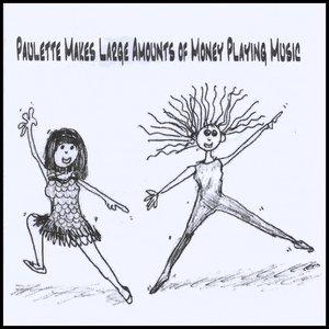Paulette Makes Large Amounts of Money Playing Music