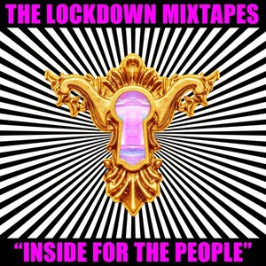 The Lockdown Mixtapes, Pt. 1: Inside for the People