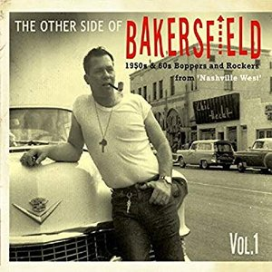 The Other Side of Bakersfield, Vol. 1; 1950s & 60s Boppers and Rockers from 'Nashville West'