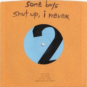 Some Boys / Shut Up, I Never