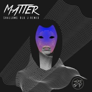 Matter (BLU J Remix)