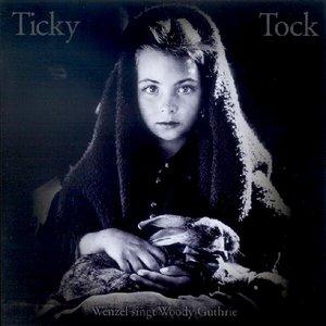 Bild für 'Ticky Tock - Wenzel sings Woody Guthrie'