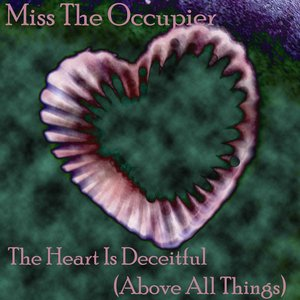 The Heart Is Deceitful (Above All Things)