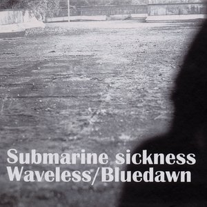 Submarine Sickness + Waveless