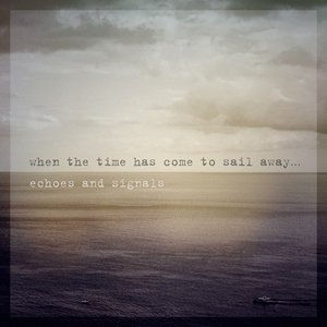 When The Time Has Come To Sail Away