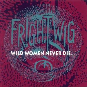 Wild Women Never Die...