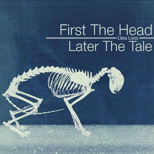 First the Head, Later the Tale