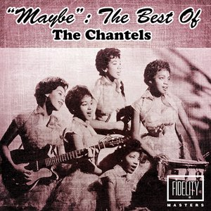 """""""Maybe"""": The Best of the Chantels"""