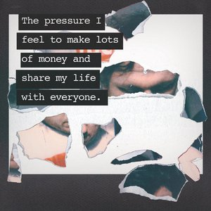 The Pressure I Feel to Make Lots of Money and Share My Life with Everyone