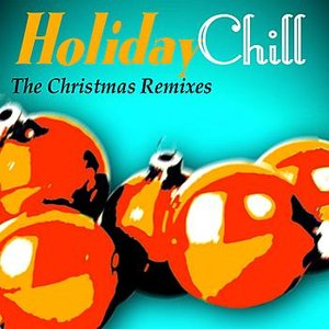 Holiday Chill - The Christmas Remixes