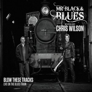 Blow These Tracks: Live On The Blues Train (feat. Chris Wilson)